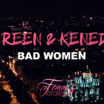 K-reen & Kenedy - Bad Women