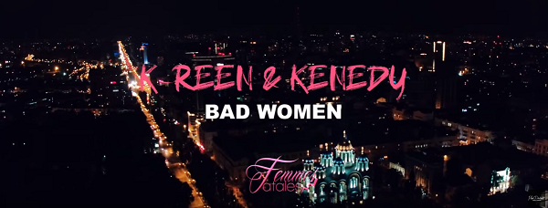 K-reen & Kenedy – Bad Women (Vidéo)