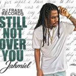 Jahmiel – Still Not Over You