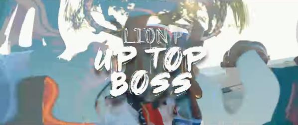 Lion P – Up Top Boss (Vidéo)