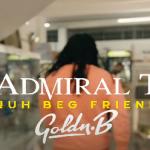Admiral T Ft. Goldn.B - Nuh Beg Friend